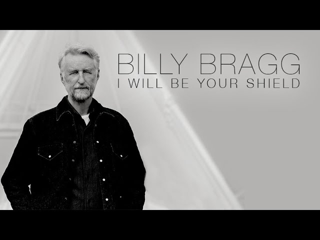 Billy Bragg I Will Be Your Shield Lyrics