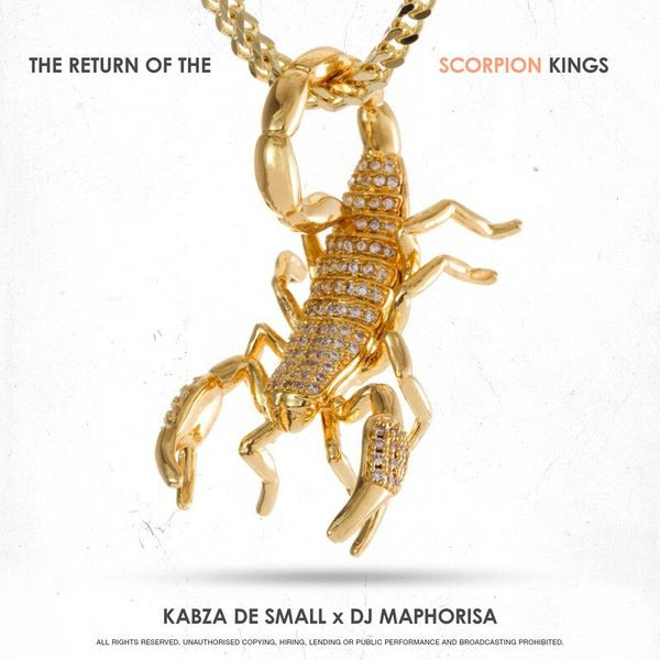 Kabza De Small DJ Maphorisa The Return of the Scorpion Kings Album Lyrics