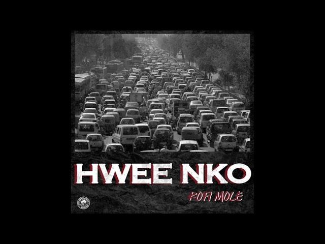 Kofi Mole Hwee Nko Lyrics