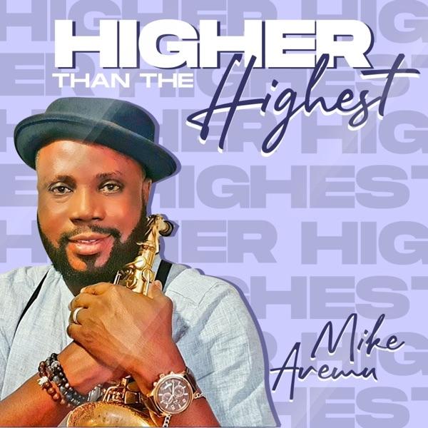 Mike Aremu Higher Than The Highest Lyrics