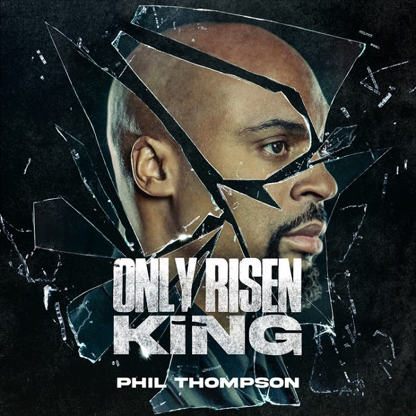 Phil Thompson Only Risen King Lyrics