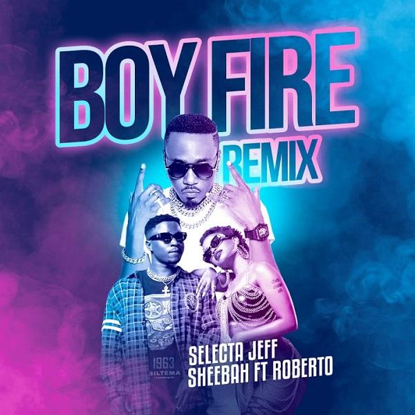 Selecta Jef Sheebah Roberto Boy Fire Remix Lyrics