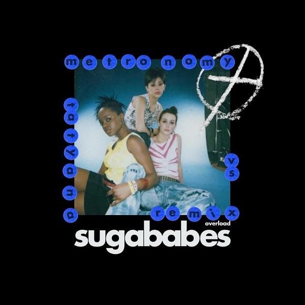 Sugababes Overload Metronomy vs. Tatyana Remix Lyrics