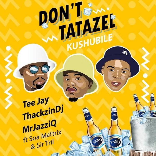 Tee Jay Mr JazziQ ThackzinDJ Dont Tatazel Kushubile Lyrics
