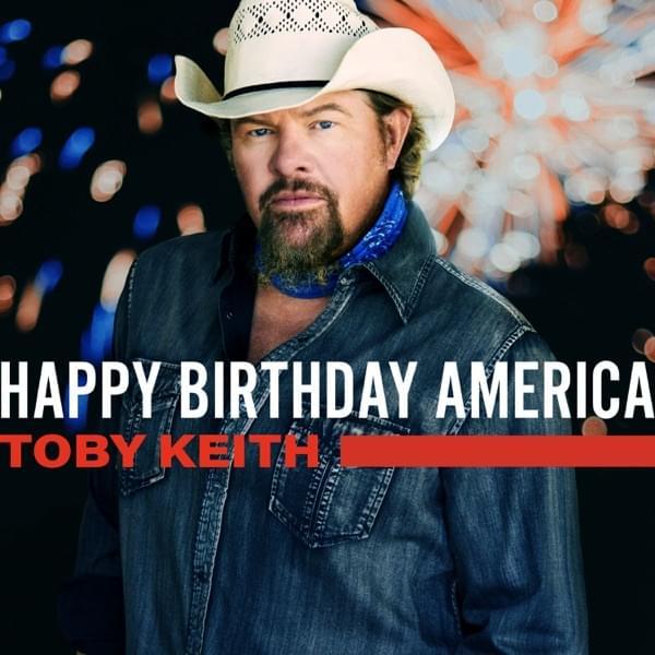 Toby Keith Happy Birthday America Lyrics