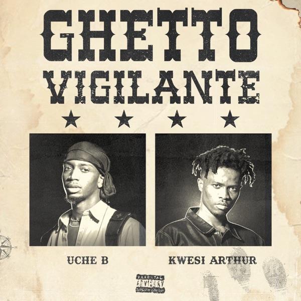 Uche B Kwesi Arthur Ghetto Vigilante Lyrics